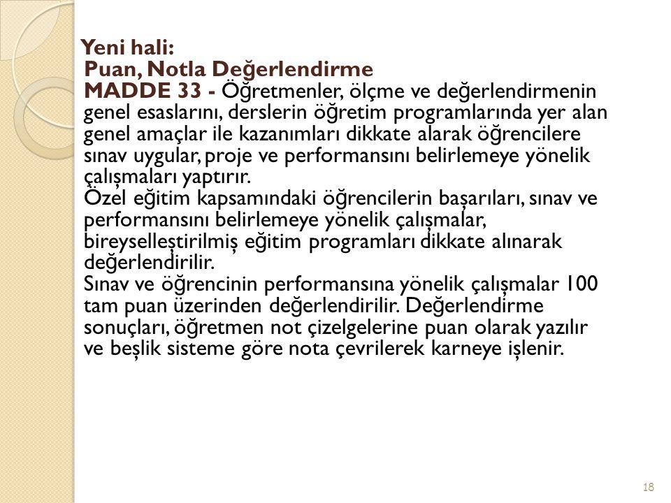 Yeni hali: Puan, Notla De ğ erlendirme MADDE 33 - Ö ğ retmenler, ölçme ve de ğ erlendirmenin genel esaslarını, derslerin ö ğ retim programlarında yer