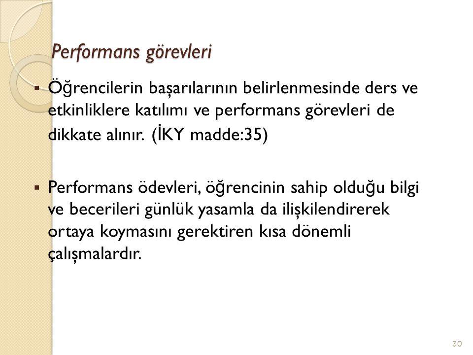 Performans görevleri  Ö ğ rencilerin başarılarının belirlenmesinde ders ve etkinliklere katılımı ve performans görevleri de dikkate alınır. ( İ KY ma