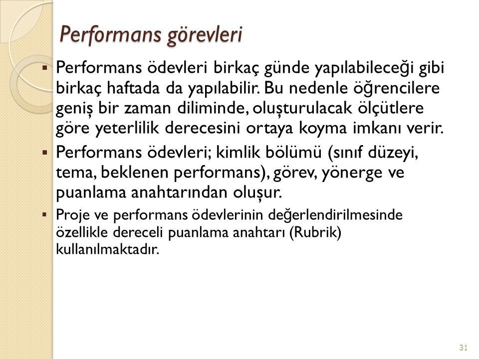 Performans görevleri  Performans ödevleri birkaç günde yapılabilece ğ i gibi birkaç haftada da yapılabilir. Bu nedenle ö ğ rencilere geniş bir zaman