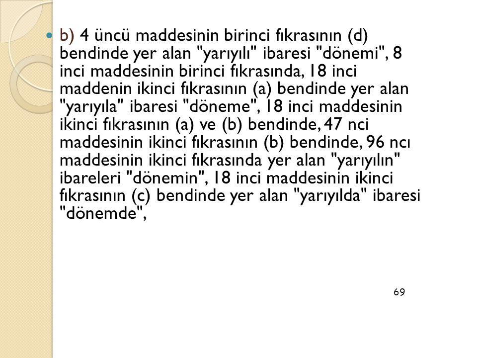  b) 4 üncü maddesinin birinci fıkrasının (d) bendinde yer alan
