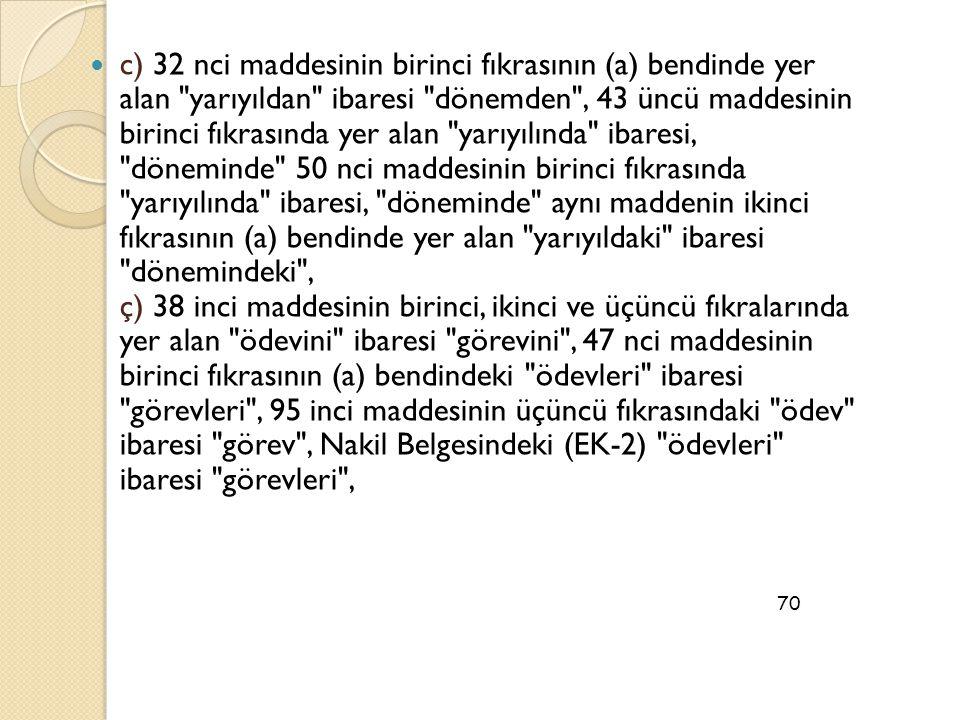  c) 32 nci maddesinin birinci fıkrasının (a) bendinde yer alan
