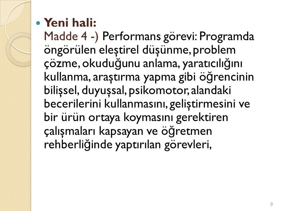  Yeni hali: Madde 4 -) Performans görevi: Programda öngörülen eleştirel düşünme, problem çözme, okudu ğ unu anlama, yaratıcılı ğ ını kullanma, araştı