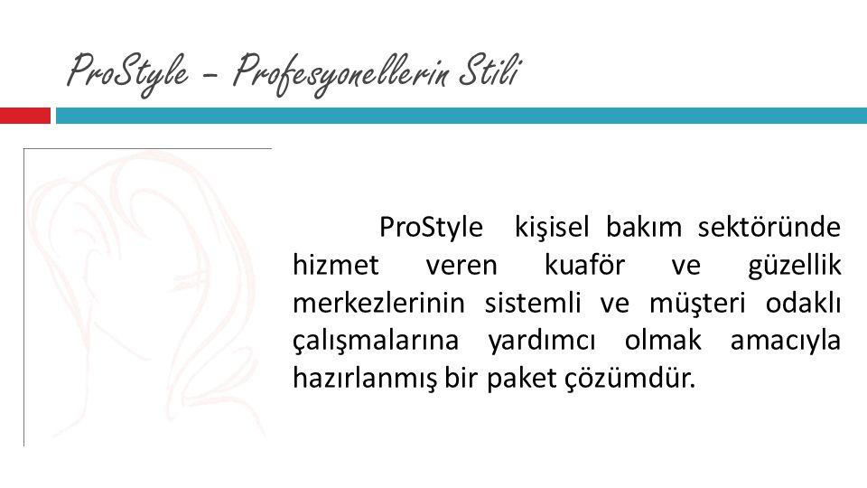ProStyle – Profesyonellerin Stili ProStyle kişisel bakım sektöründe hizmet veren kuaför ve güzellik merkezlerinin sistemli ve müşteri odaklı çalışmala