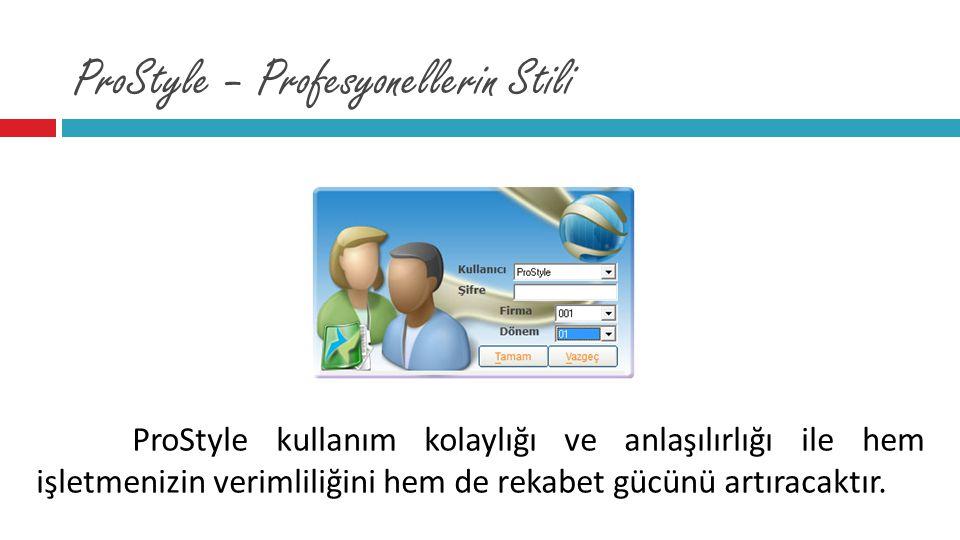 ProStyle – Profesyonellerin Stili ProStyle kullanım kolaylığı ve anlaşılırlığı ile hem işletmenizin verimliliğini hem de rekabet gücünü artıracaktır.