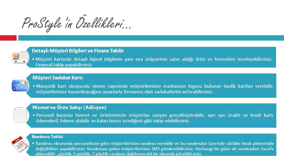 ProStyle'in Özellikleri… Detaylı Müşteri Bilgileri ve Finans Takibi •Müşteri kartında detaylı kişisel bilgilerin yanı sıra müşterinin satın aldığı ürü