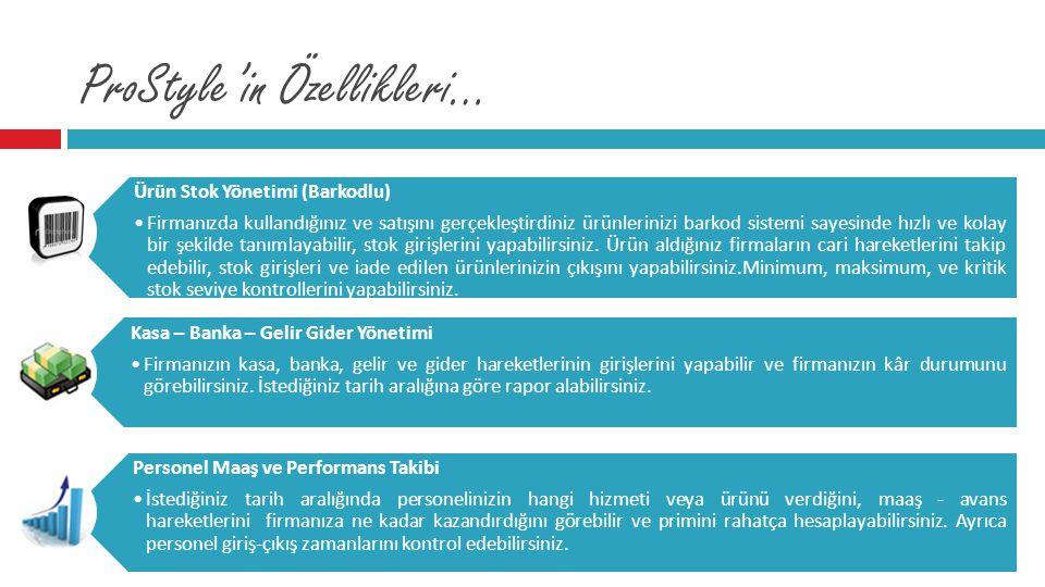 ProStyle'in Özellikleri… Ürün Stok Yönetimi (Barkodlu) •Firmanızda kullandığınız ve satışını gerçekleştirdiniz ürünlerinizi barkod sistemi sayesinde h