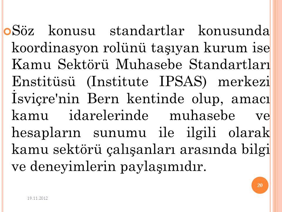 Söz konusu standartlar konusunda koordinasyon rolünü taşıyan kurum ise Kamu Sektörü Muhasebe Standartları Enstitüsü (Institute IPSAS) merkezi İsviçre'
