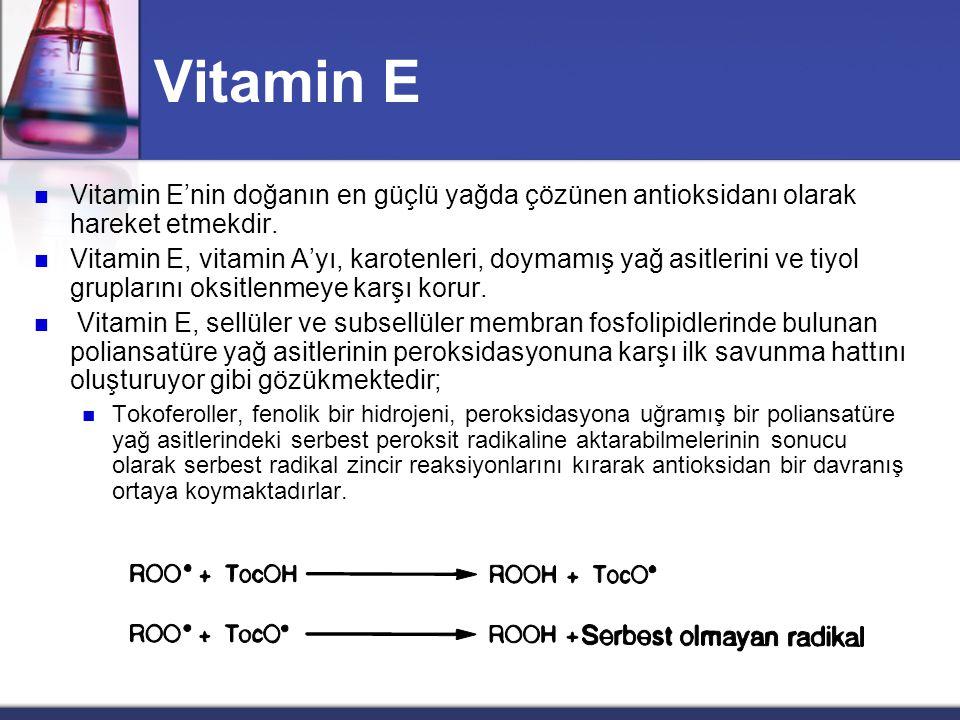 Vitamin E  Tokoferoller, yağda çözünen vitaminler olarak lipidlerle birlikte dışarıdan besinlerle alınırlar.   -tokoferol ince bağırsaktan kolayca