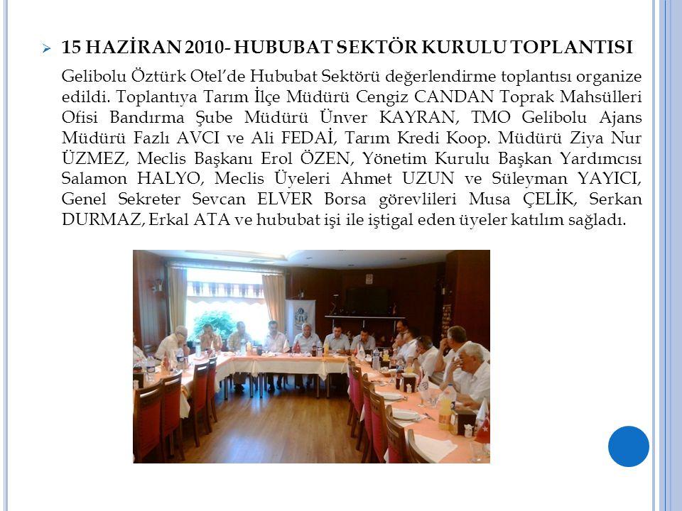  15 HAZİRAN 2010- HUBUBAT SEKTÖR KURULU TOPLANTISI Gelibolu Öztürk Otel'de Hububat Sektörü değerlendirme toplantısı organize edildi. Toplantıya Tarım