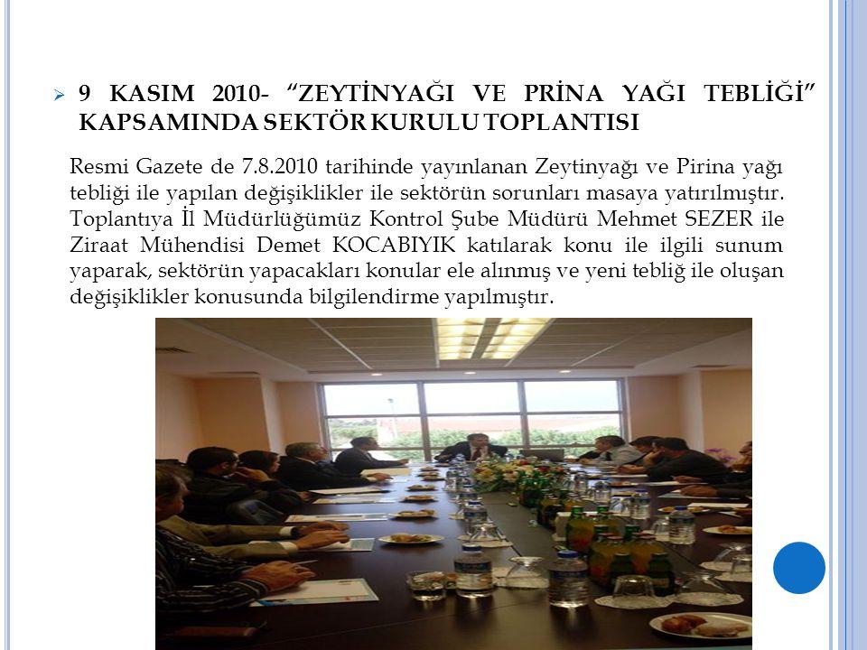 """ 9 KASIM 2010- """"ZEYTİNYAĞI VE PRİNA YAĞI TEBLİĞİ"""" KAPSAMINDA SEKTÖR KURULU TOPLANTISI Resmi Gazete de 7.8.2010 tarihinde yayınlanan Zeytinyağı ve Pir"""