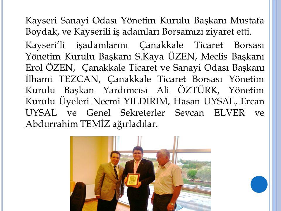 Kayseri Sanayi Odası Yönetim Kurulu Başkanı Mustafa Boydak, ve Kayserili iş adamları Borsamızı ziyaret etti. Kayseri'li işadamlarını Çanakkale Ticaret
