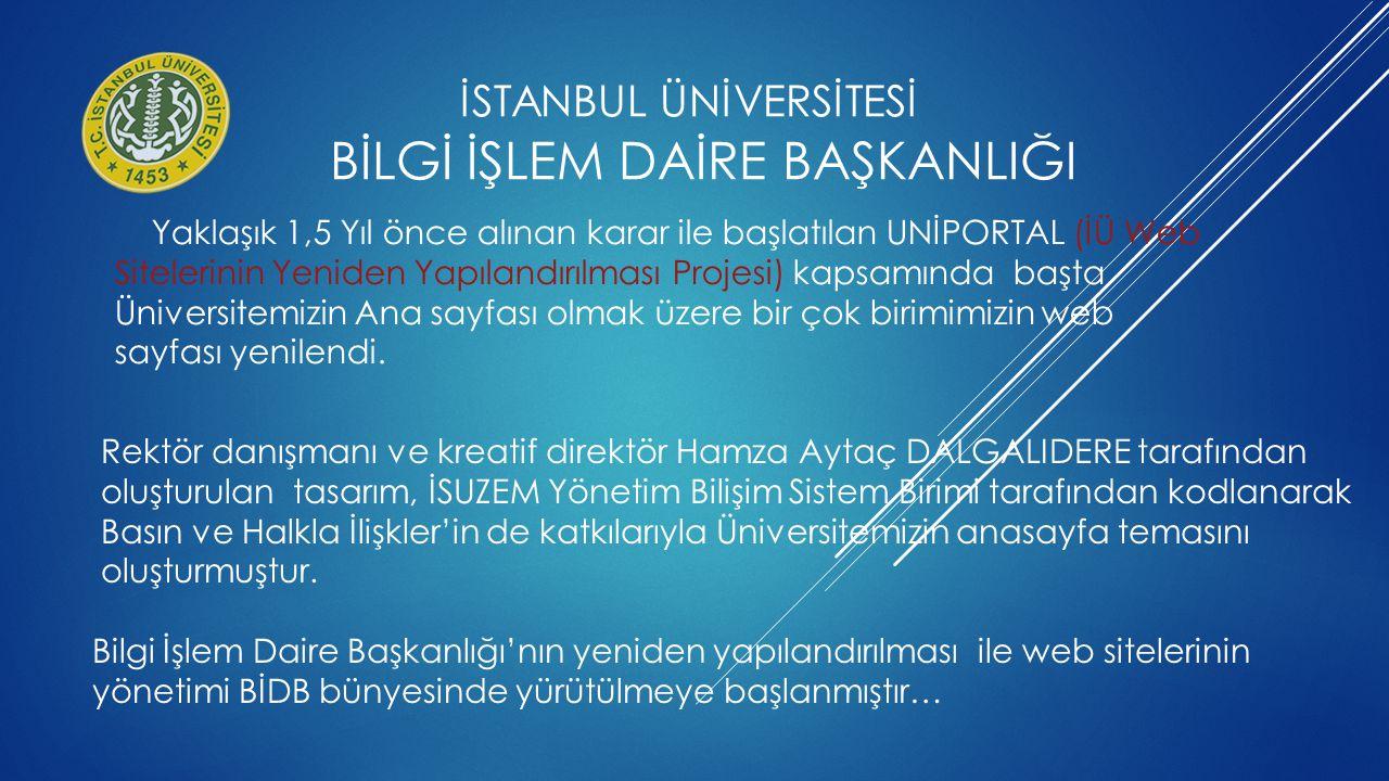 Yaklaşık 1,5 Yıl önce alınan karar ile başlatılan UNİPORTAL (İÜ Web Sitelerinin Yeniden Yapılandırılması Projesi) kapsamında başta Üniversitemizin Ana
