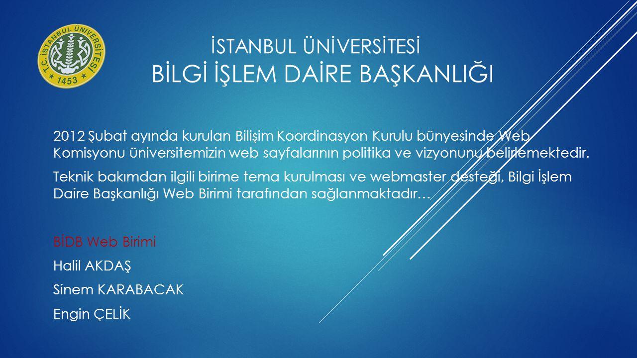 İSTANBUL ÜNİVERSİTESİ BİLGİ İŞLEM DAİRE BAŞKANLIĞI Yeni site oluşturulma süreci: 1-İlgili birim webmasteri http://uniportal.İstanbul.edu.tr adresinden webmaster kayıt formunu doldurur.