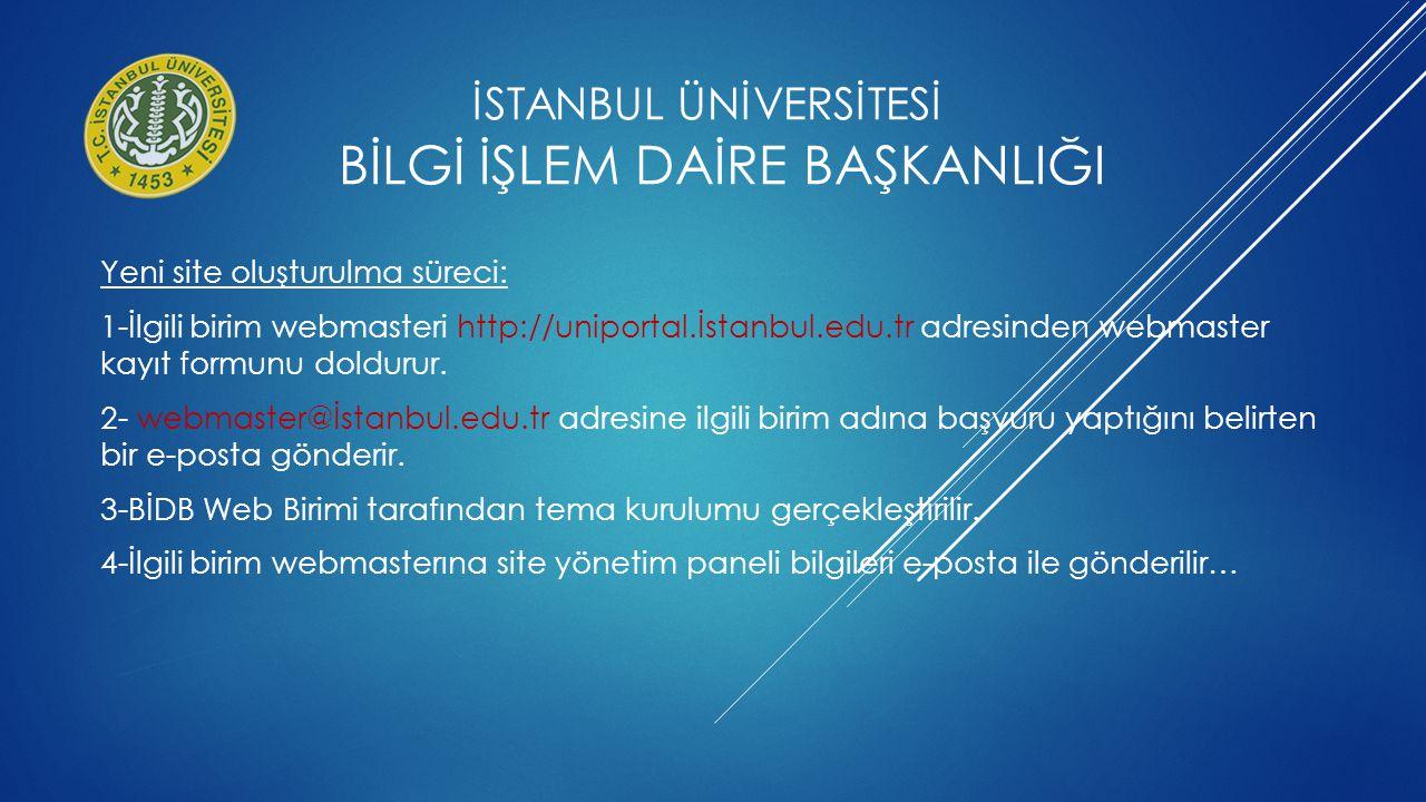 İSTANBUL ÜNİVERSİTESİ BİLGİ İŞLEM DAİRE BAŞKANLIĞI Yeni site oluşturulma süreci: 1-İlgili birim webmasteri http://uniportal.İstanbul.edu.tr adresinden