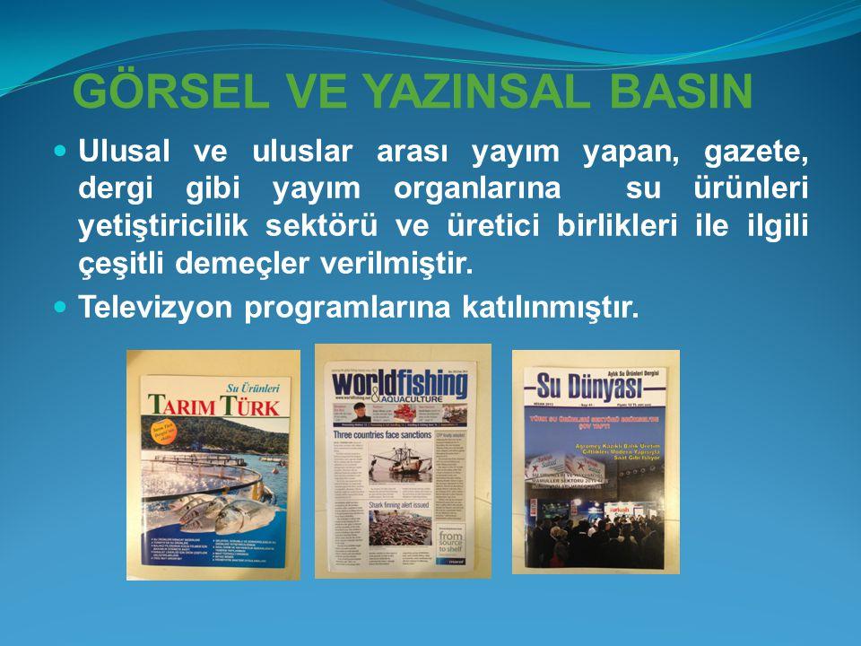 GÖRSEL VE YAZINSAL BASIN  Ulusal ve uluslar arası yayım yapan, gazete, dergi gibi yayım organlarına su ürünleri yetiştiricilik sektörü ve üretici bir