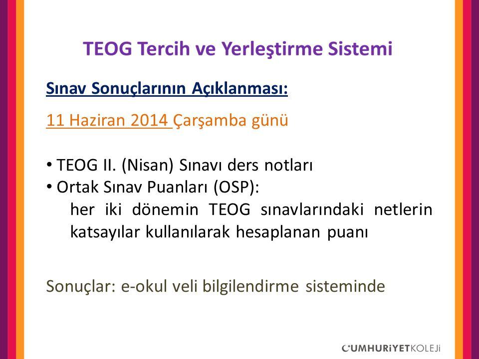 Sınav Sonuçlarının Açıklanması: 11 Haziran 2014 Çarşamba günü • TEOG II. (Nisan) Sınavı ders notları • Ortak Sınav Puanları (OSP): her iki dönemin TEO