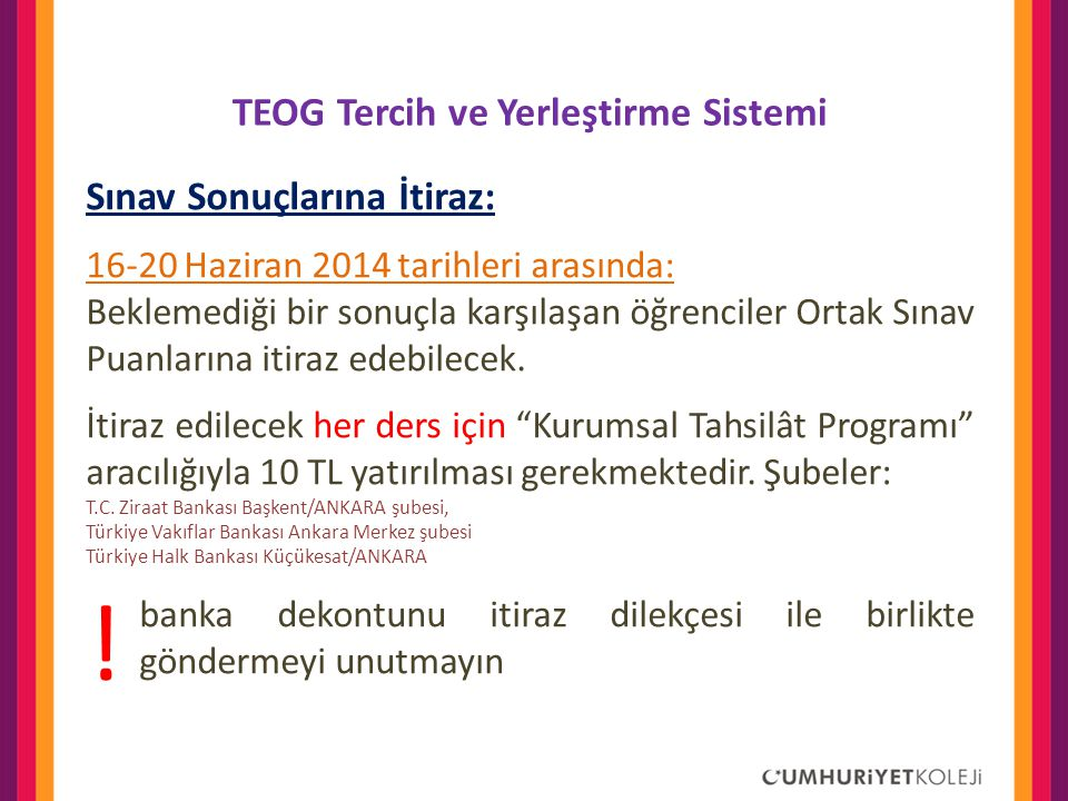 TEOG Tercih ve Yerleştirme Sistemi Sınav Sonuçlarına İtiraz: 16-20 Haziran 2014 tarihleri arasında: Beklemediği bir sonuçla karşılaşan öğrenciler Orta