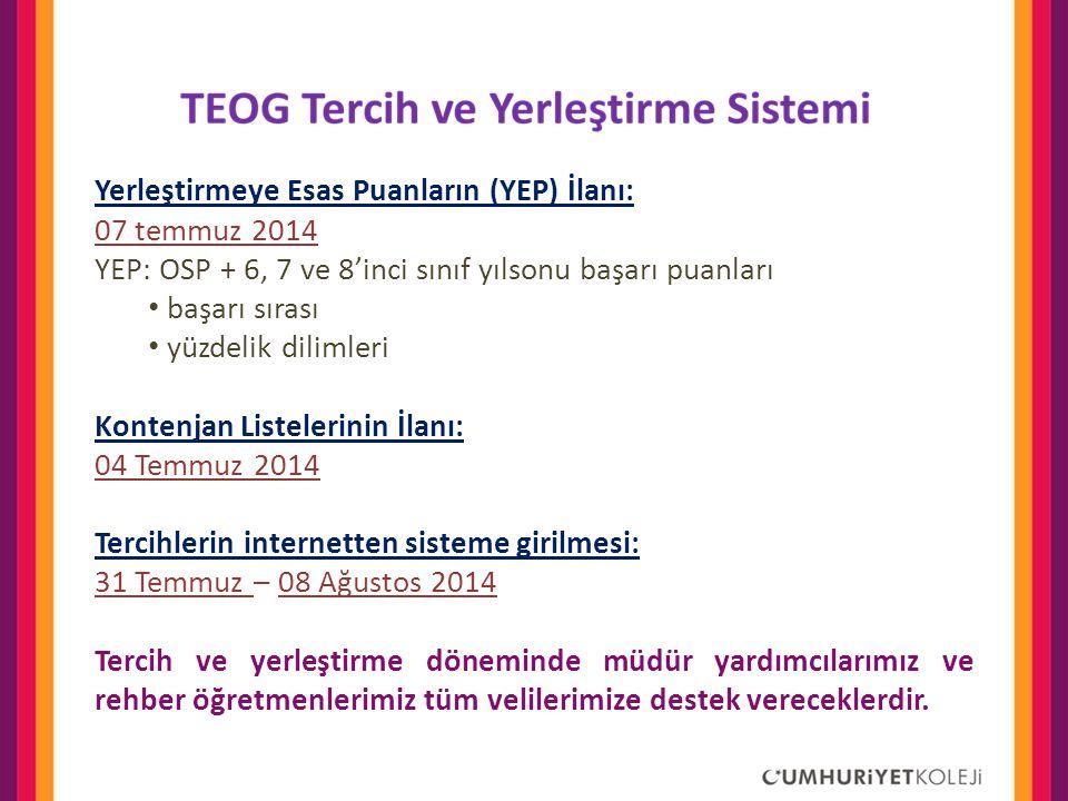Yerleştirmeye Esas Puanların (YEP) İlanı: 07 temmuz 2014 YEP: OSP + 6, 7 ve 8'inci sınıf yılsonu başarı puanları • başarı sırası • yüzdelik dilimleri