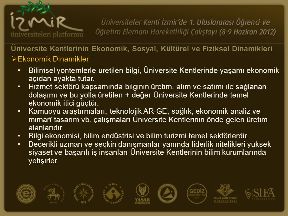 •Bilimsel yöntemlerle üretilen bilgi, Üniversite Kentlerinde yaşamı ekonomik açıdan ayakta tutar. •Hizmet sektörü kapsamında bilginin üretim, alım ve