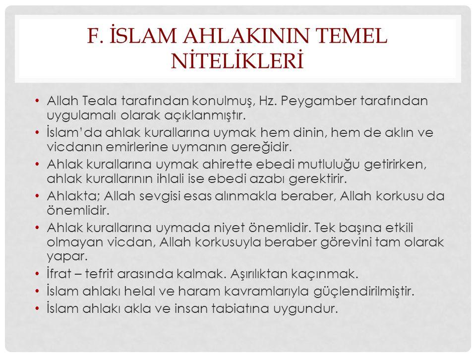 F. İSLAM AHLAKININ TEMEL NİTELİKLERİ • Allah Teala tarafından konulmuş, Hz. Peygamber tarafından uygulamalı olarak açıklanmıştır. • İslam'da ahlak kur