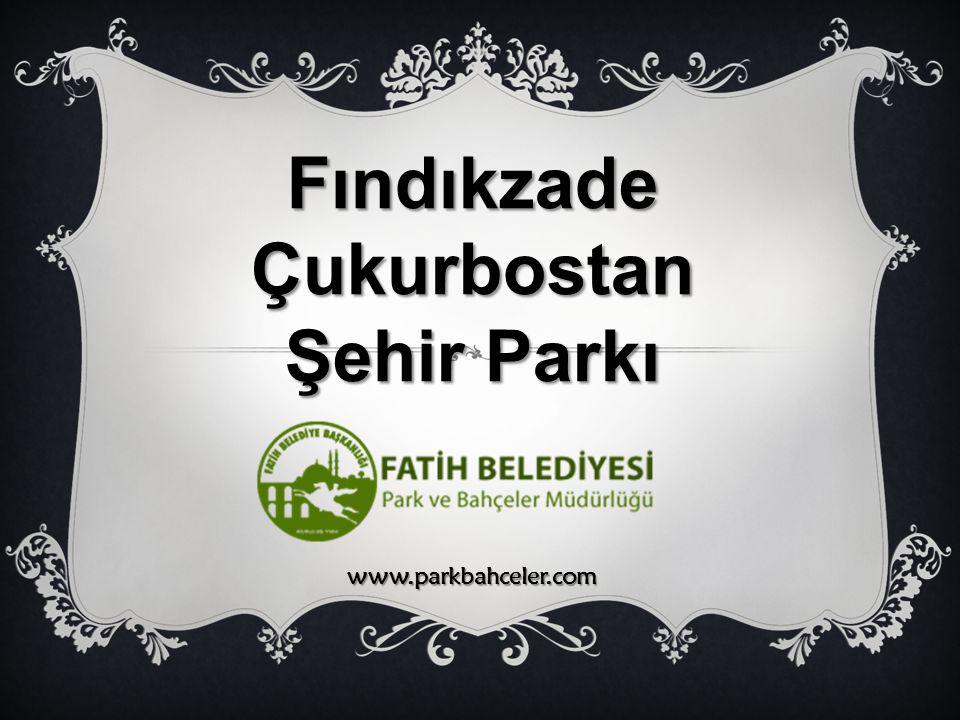 Fındıkzade Çukurbostan Şehir Parkı www.parkbahceler.com