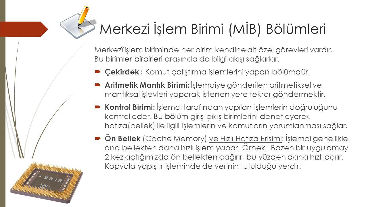 Merkezi İşlem Birimi (MİB) Bölümleri Merkezî işlem biriminde her birim kendine ait özel görevleri vardır. Bu birimler birbirleri arasında da bilgi akı