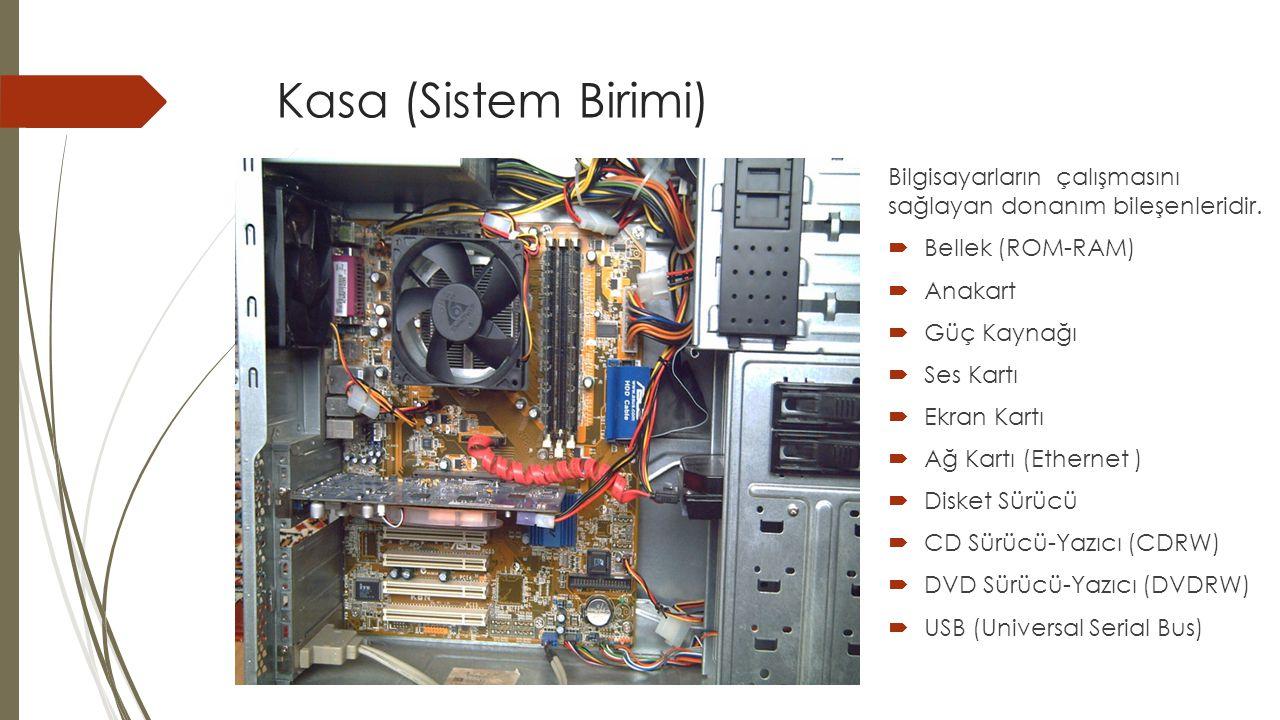 Kasa (Sistem Birimi) Bilgisayarların çalışmasını sağlayan donanım bileşenleridir.  Bellek (ROM-RAM)  Anakart  Güç Kaynağı  Ses Kartı  Ekran Kartı