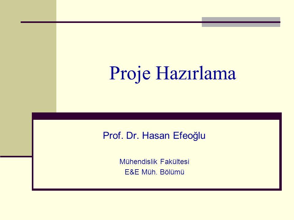 Proje Hazırlama Prof. Dr. Hasan Efeoğlu Mühendislik Fakültesi E&E Müh. Bölümü
