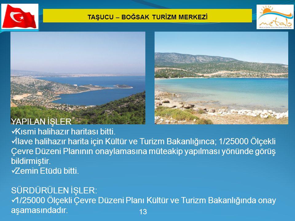 TAŞUCU – BOĞSAK TURİZM MERKEZİ 13 YAPILAN İŞLER  Kısmi halihazır haritası bitti.  İlave halihazır harita için Kültür ve Turizm Bakanlığınca; 1/25000