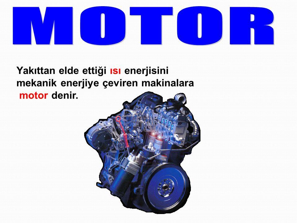 Yakıttan elde ettiği ısı enerjisini mekanik enerjiye çeviren makinalara motor denir.