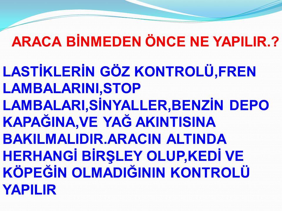 ARACA BİNMEDEN ÖNCE NE YAPILIR..
