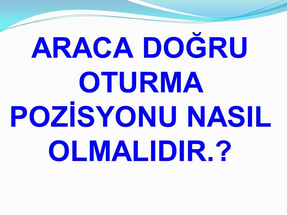 ARACA DOĞRU OTURMA POZİSYONU NASIL OLMALIDIR.?
