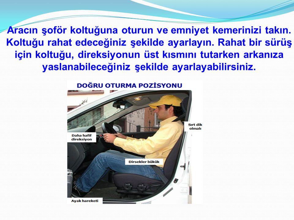 Aracın şoför koltuğuna oturun ve emniyet kemerinizi takın.