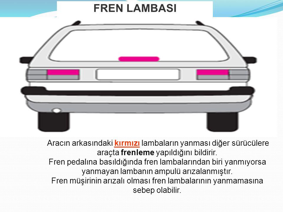 Aracın arkasındaki kırmızı lambaların yanması diğer sürücülere araçta frenleme yapıldığını bildirir.