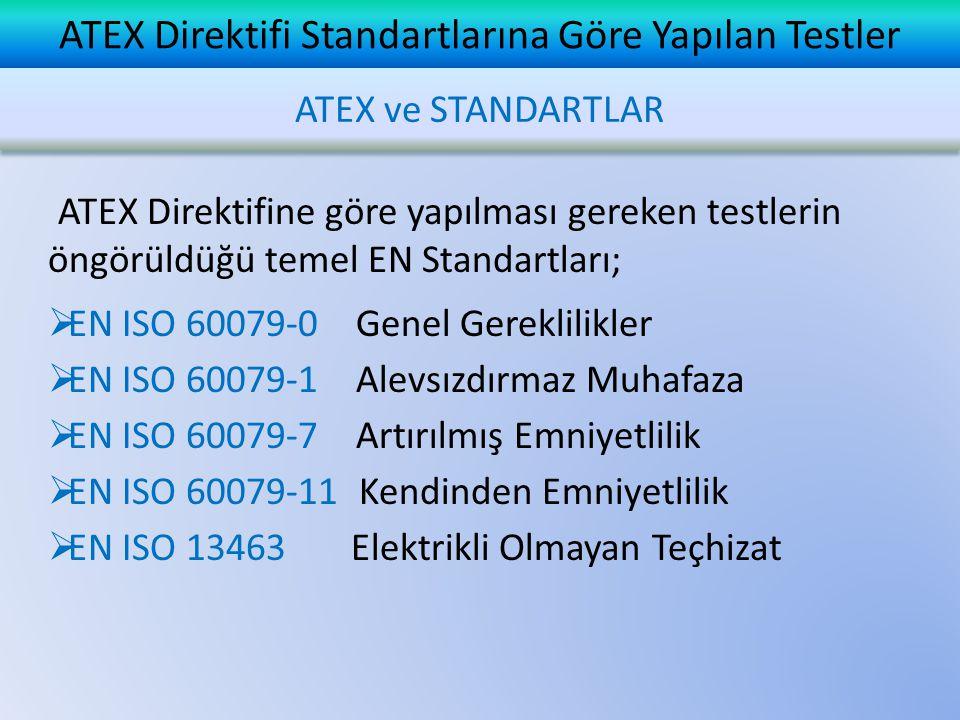 ATEX Direktifi Standartlarına Göre Yapılan Testler ATEX Direktifine göre yapılması gereken testlerin öngörüldüğü temel EN Standartları;  EN ISO 60079