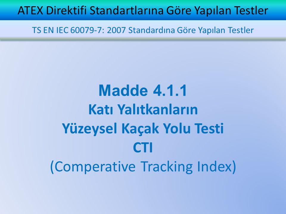 ATEX Direktifi Standartlarına Göre Yapılan Testler Madde 4.1.1 Katı Yalıtkanların Yüzeysel Kaçak Yolu Testi CTI (Comperative Tracking Index) TS EN IEC 60079-7: 2007 Standardına Göre Yapılan Testler