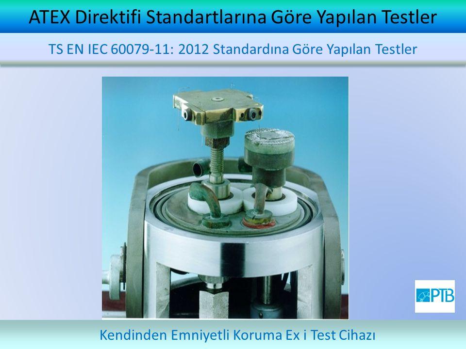 ATEX Direktifi Standartlarına Göre Yapılan Testler Kendinden Emniyetli Koruma Ex i Test Cihazı TS EN IEC 60079-11: 2012 Standardına Göre Yapılan Testl