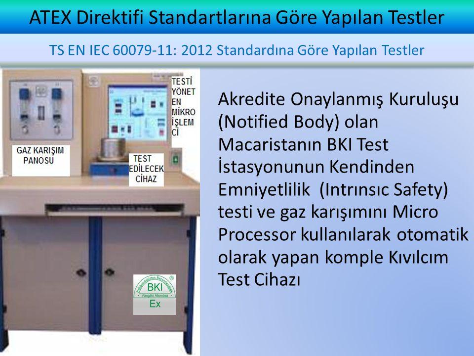 ATEX Direktifi Standartlarına Göre Yapılan Testler Akredite Onaylanmış Kuruluşu (Notified Body) olan Macaristanın BKI Test İstasyonunun Kendinden Emniyetlilik (Intrınsıc Safety) testi ve gaz karışımını Micro Processor kullanılarak otomatik olarak yapan komple Kıvılcım Test Cihazı TS EN IEC 60079-11: 2012 Standardına Göre Yapılan Testler