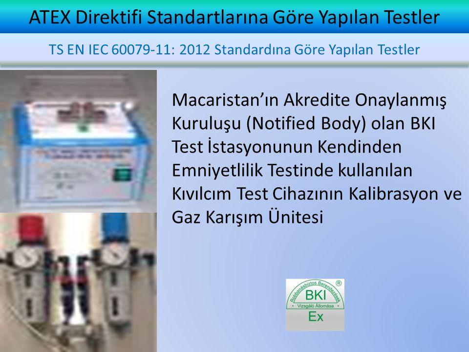 ATEX Direktifi Standartlarına Göre Yapılan Testler Macaristan'ın Akredite Onaylanmış Kuruluşu (Notified Body) olan BKI Test İstasyonunun Kendinden Emniyetlilik Testinde kullanılan Kıvılcım Test Cihazının Kalibrasyon ve Gaz Karışım Ünitesi TS EN IEC 60079-11: 2012 Standardına Göre Yapılan Testler