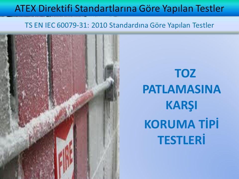 TOZ PATLAMASINA KARŞI KORUMA TİPİ TESTLERİ ATEX Direktifi Standartlarına Göre Yapılan Testler TS EN IEC 60079-31: 2010 Standardına Göre Yapılan Testler
