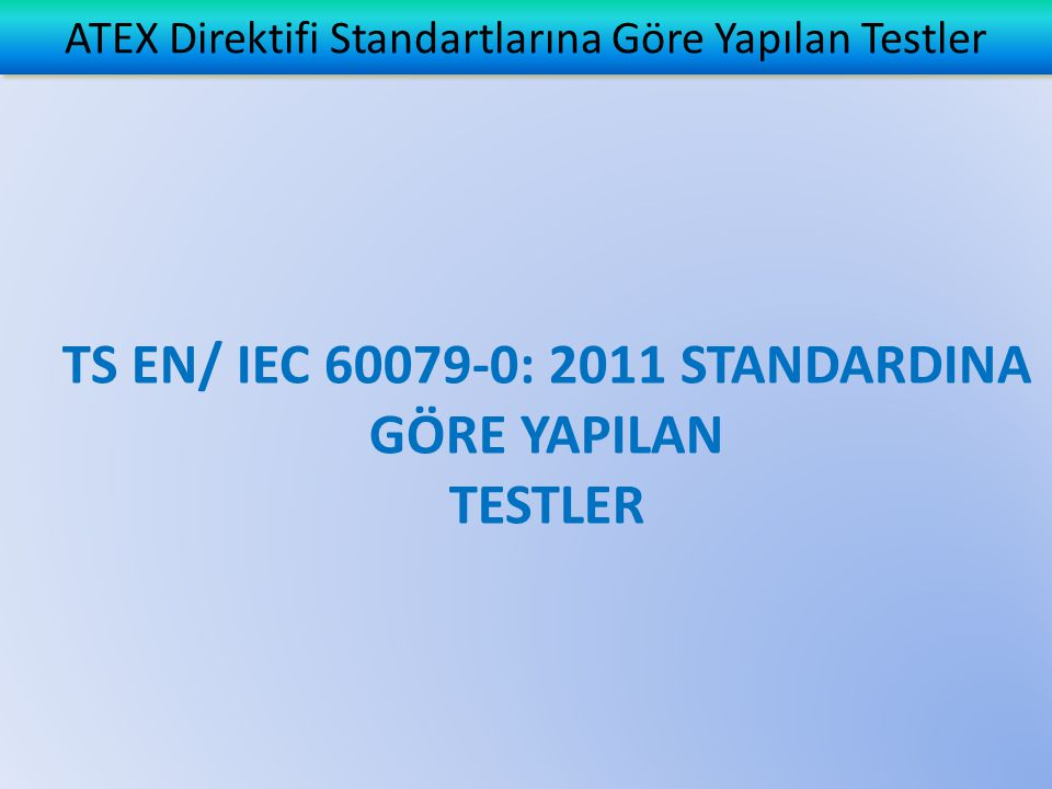 ATEX Direktifi Standartlarına Göre Yapılan Testler TS EN/ IEC 60079-0: 2011 STANDARDINA GÖRE YAPILAN TESTLER