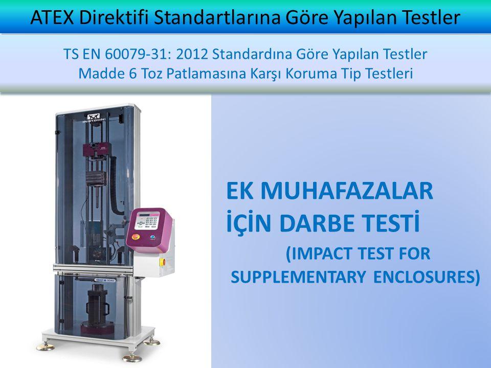 EK MUHAFAZALAR İÇİN DARBE TESTİ (IMPACT TEST FOR SUPPLEMENTARY ENCLOSURES) ATEX Direktifi Standartlarına Göre Yapılan Testler TS EN 60079-31: 2012 Standardına Göre Yapılan Testler Madde 6 Toz Patlamasına Karşı Koruma Tip Testleri TS EN 60079-31: 2012 Standardına Göre Yapılan Testler Madde 6 Toz Patlamasına Karşı Koruma Tip Testleri