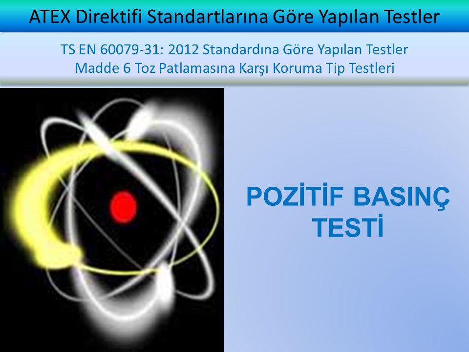 ATEX Direktifi Standartlarına Göre Yapılan Testler TS EN 60079-31: 2012 Standardına Göre Yapılan Testler Madde 6 Toz Patlamasına Karşı Koruma Tip Testleri TS EN 60079-31: 2012 Standardına Göre Yapılan Testler Madde 6 Toz Patlamasına Karşı Koruma Tip Testleri POZİTİF BASINÇ TESTİ
