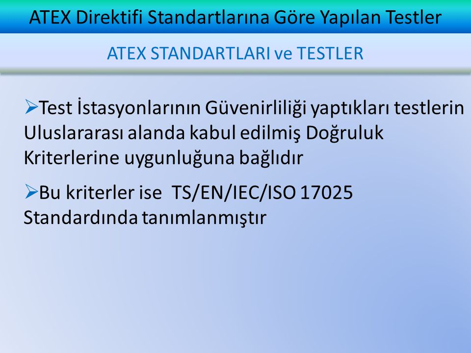 ATEX Direktifi Standartlarına Göre Yapılan Testler  Test İstasyonlarının Güvenirliliği yaptıkları testlerin Uluslararası alanda kabul edilmiş Doğrulu