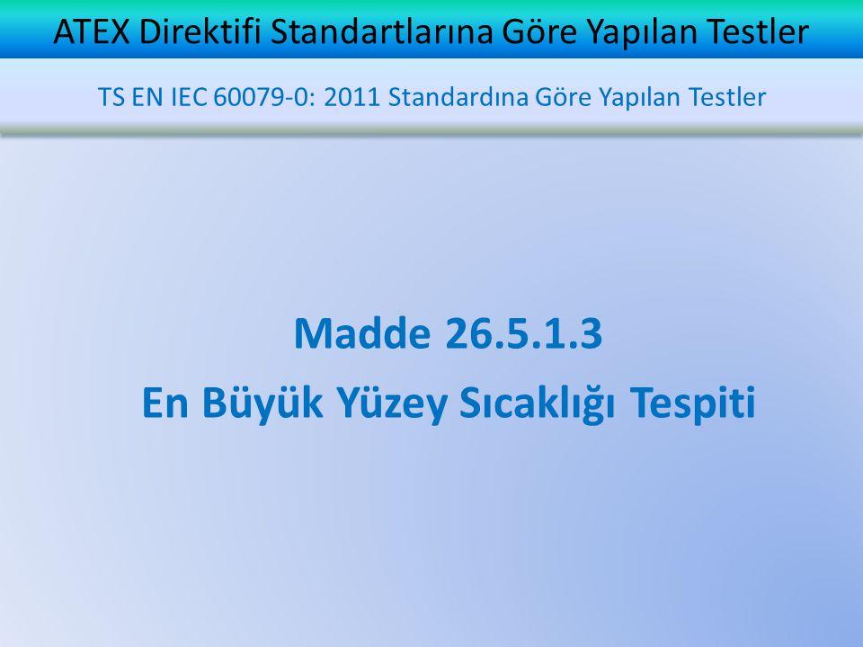 ATEX Direktifi Standartlarına Göre Yapılan Testler Madde 26.5.1.3 En Büyük Yüzey Sıcaklığı Tespiti TS EN IEC 60079-0: 2011 Standardına Göre Yapılan Te