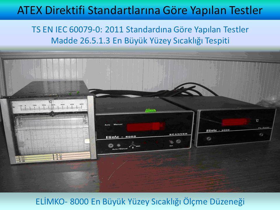 ATEX Direktifi Standartlarına Göre Yapılan Testler ELİMKO- 8000 En Büyük Yüzey Sıcaklığı Ölçme Düzeneği TS EN IEC 60079-0: 2011 Standardına Göre Yapıl
