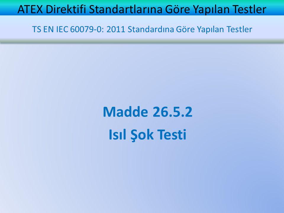 ATEX Direktifi Standartlarına Göre Yapılan Testler Madde 26.5.2 Isıl Şok Testi TS EN IEC 60079-0: 2011 Standardına Göre Yapılan Testler