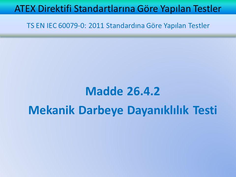 ATEX Direktifi Standartlarına Göre Yapılan Testler Madde 26.4.2 Mekanik Darbeye Dayanıklılık Testi TS EN IEC 60079-0: 2011 Standardına Göre Yapılan Te