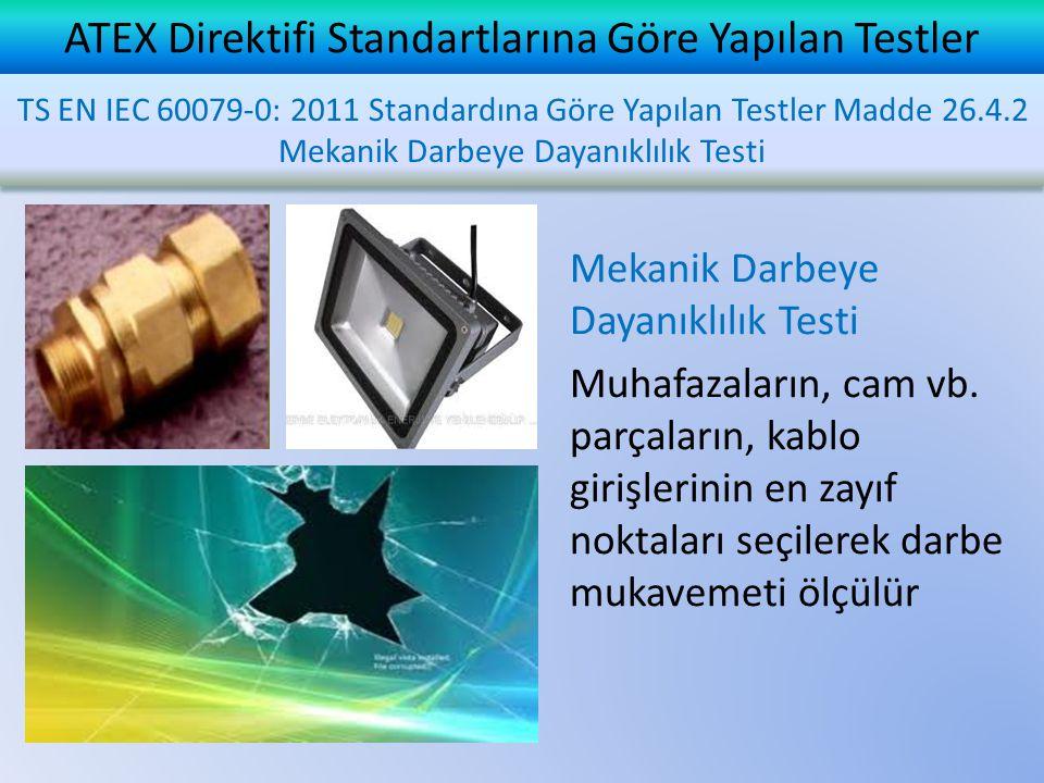 ATEX Direktifi Standartlarına Göre Yapılan Testler Mekanik Darbeye Dayanıklılık Testi Muhafazaların, cam vb. parçaların, kablo girişlerinin en zayıf n