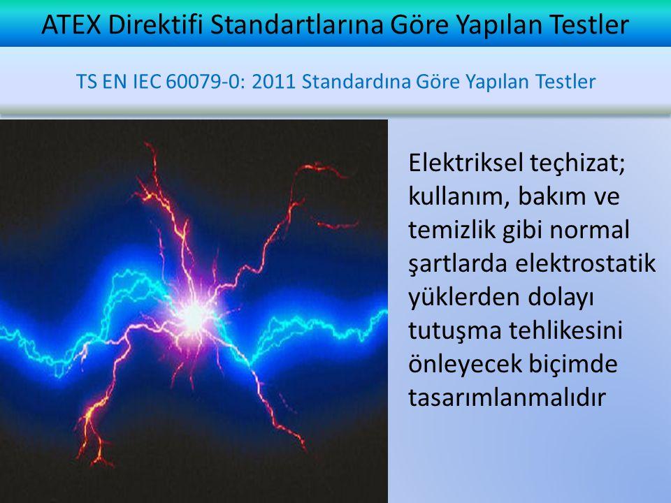 ATEX Direktifi Standartlarına Göre Yapılan Testler TS EN IEC 60079-0: 2011 Standardına Göre Yapılan Testler Elektriksel teçhizat; kullanım, bakım ve t